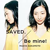 SAVED./Be mine!