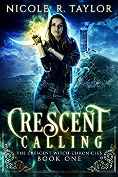 Crescent Calling (The Crescent Witch Chronicles Book 1) by [R Taylor, Nicole]