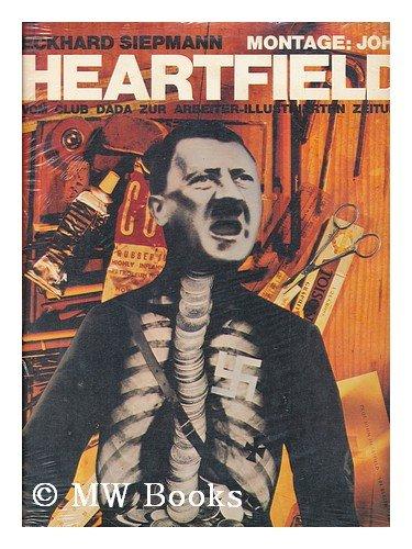 Montage: John Heartfield. Vom Club Dada zur Arbeiter Illustrierten Zeitung