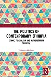 The Politics of Contemporary Ethiopia: Ethnic Federalism and Authoritarian Survival (African Governance)