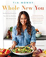 Whole New You: How Real Food Transforms Your Life, for a Healthier, More Gorgeous You: A Cookbook