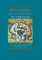 Becoming Byzantine: Children and Childhood in Byzantium (Dumbarton Oaks Byzantine Symposia and Colloquia)