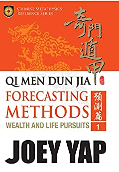 Qi Men Dun Jia  Forecasting Methods - Wealth and Life Pursuits: Explore possibilities and outcomes with the ancient art of Qi Men by [Yap, Joey]