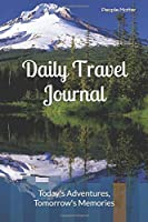 Daily Travel Journal: Today's Adventures, Tomorrow's Memories