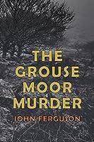 The Grouse Moor Murder: A Francis Macnab Mystery