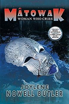 Mâtowak: Woman Who Cries by [Butler, Joylene Nowell]