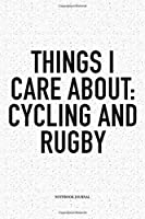Things I Care About: Cycling And Rugby: A 6x9 Inch Softcover Matte Notebook Diary  With 120 Blank Lined Pages For Sports Lovers