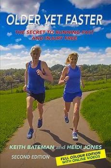 Older Yet Faster: The Secret to Running Fast and Injury Free by [Bateman, Keith, Jones, Heidi]