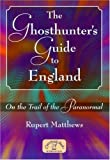The Ghosthunter's Guide to England: On the Trail of the Paranormal (General History)