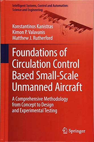 Download Foundations of Circulation Control Based Small-Scale Unmanned Aircraft: A Comprehensive Methodology from Concept to Design and Experimental Testing (Intelligent Systems, Control and Automation: Science and Engineering) 3319678515