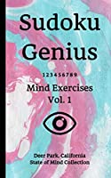 Sudoku Genius Mind Exercises Volume 1: Deer Park, California State of Mind Collection