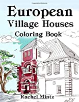 European Village Houses Coloring Book: Collection of Rural Town Houses - Architecture & Landscapes