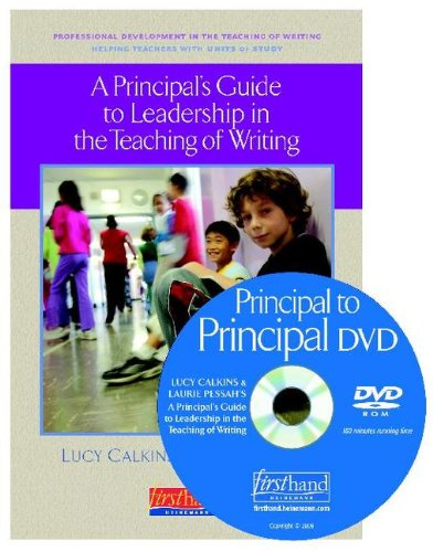 Download A Principal's Guide to Leadership in the Teaching of Writing: Helping Teaches With Units of Study (Units of Study for Teaching Reading) 0325022518
