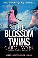 The Blossom Twins: An absolutely gripping crime thriller (Detective Natalie Ward)