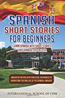 Spanish Short Stories for Beginners: Learn Spanish With SHORT STORIES. Easy Spanish Step By Step. Innovative Method With Practical Experiences To Understand The Real Use of The Hispanic Language