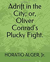 Adrift in the City; or, Oliver Conrad's Plucky Fight.