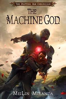 [Miranda, MeiLin]のThe Machine God (The Drifting Isle Chronicles Book 3) (English Edition)