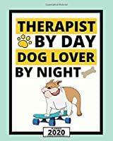 """Therapist By Day Dog Lover By Night: 2020 Planner For Therapist, 1-Year Daily, Weekly And Monthly Organizer With Calendar. Appreciation Or Retirement Gift For Women,Men (8"""" x 10"""")"""