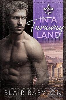 In A Faraway Land: Billionaires in Disguise: Flicka (Runaway Princess Book 3) by [Babylon, Blair]