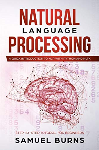 Download Natural Language Processing: A Quick Introduction to NLP with Python and NLTK (Step-by-Step Tutorial for Beginners) 107924431X