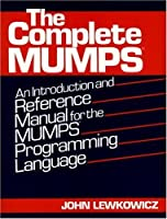 The Complete MUMPS: An Introduction and Reference Manual for the MUMPS Programming Language【洋書】 [並行輸入品]