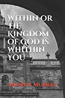 Within or The Kingdom of God is Whithin You (Collected Works of Andrew Murray)