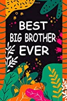 Best Big Brother Ever: A Unique Notebook Journal Gift Idea for Big Brother From Little Sister and Brother - 6x9 Inch 110 Pages Blank Lined Notebook Gifts for Big Brother on Birthday, Christmas, Thanksgiving for Writing Notes and To-Do List