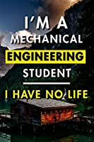 I'm A Mechanical Engineering Student I Have No Life: Blank Lined Journal Notebook, Size 6x9, 120 Pages, Awesome Gift For Mechanical Engineers: Soft Cover, Matte Finish, Journal For Daily Goals, To Do List, Remind Me