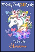 It Only Took 20 Years To Be This Awesome: A Nice Gift Idea For Unicorn Lovers Girl Women Gifts Journal Lined Notebook.Unicorn Birthday Journal for 20 Years Old Girls