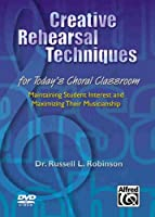 Creative Rehearsal Techniques for Today's Choral Classroom: Maintaining Student Interest and Maximizing Their Musicianship [DVD]