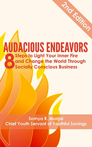 Audacious Endeavors: 8 Steps to Light Your Inner Fire and Change the World Through Socially Conscious Business (English Edition)