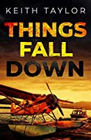 Things Fall Down: A Jack Archer Apocalyptic Survival Thriller