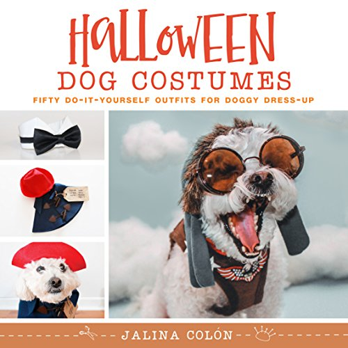 Halloween Dog Costumes: Fifty Do-It-Yourself Outfits for Doggy Dress-Up