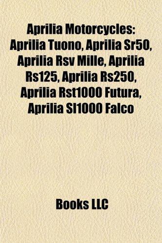 Aprilia Motorcycles: Aprilia Tuono, Aprilia Sr50, Aprilia RSV Mille, Aprilia Rs125, Aprilia Rs250, Aprilia Rst1000 Futura, Aprilia Sl1000 F