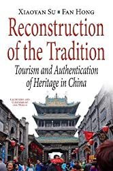 Reconstruction of the Tradition: Tourism and Authentication of Heritage in China (Countries and Cultures of the World)