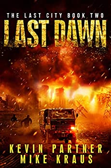 Last Dawn: Book 2 in the Thrilling Post-Apocalyptic Survival Series: (The Last City - Book 2) by [Partner, Kevin, Kraus, Mike]