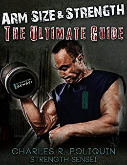 Arm Size and Strength: The Ultimate Guide by [Poliquin, Charles R]