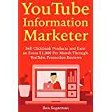 YouTube Information Marketer: Sell Clickbank Products and Earn an Extra $1,000 Per Month Through YouTube Promotion Reviews (English Edition)