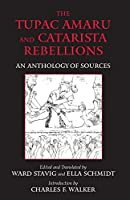 The Tupac Amaru And Catarista Rebellions: An Anthology of Sources (Hackett Classics)