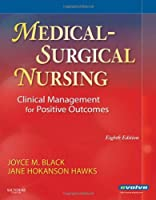 Medical-Surgical Nursing - Single Volume: Clinical Management for Positive Outcomes - Single Volume, 8e (Medical Surgical Nursing Clinical Management for Positive)