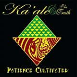 Patience Cultivated [Explicit] / Ka'ale and the Truth