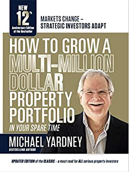 How To Grow A Multi-Million Dollar Property Portfolio - in your spare time: 12th Anniversary Edition by [Yardney, Michael]