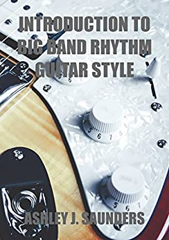 Introduction to Big Band Rhythm Guitar Style by [Saunders, Ashley]