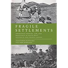 Fragile Settlements: Aboriginal Peoples, Law, and Resistance in South-West Australia and Prairie Canada (Law and Society)