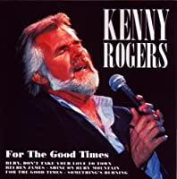 For the Good Times by Kenny Rogers