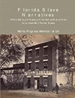 Florida Slave Narratives: A Folk History of Slavery in the United States from Interviews with Former Slaves