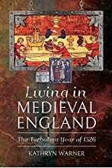 Living in Medieval England: The Turbulent Year of 1326 Kindle Edition