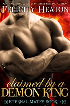 Claimed by a Demon King (Eternal Mates Paranormal Romance Series Book 2) by [Heaton, Felicity]