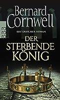Der sterbende Koenig. Uhtred 06: Historischer Roman