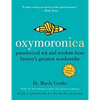 Oxymoronica: Paradoxical Wit and Wisdom from History's Great…
